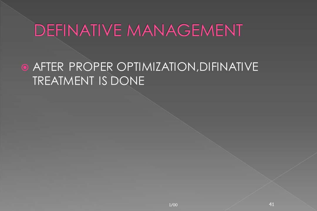  AFTER PROPER OPTIMIZATION,DIFINATIVE TREATMENT IS DONE 1/00 41