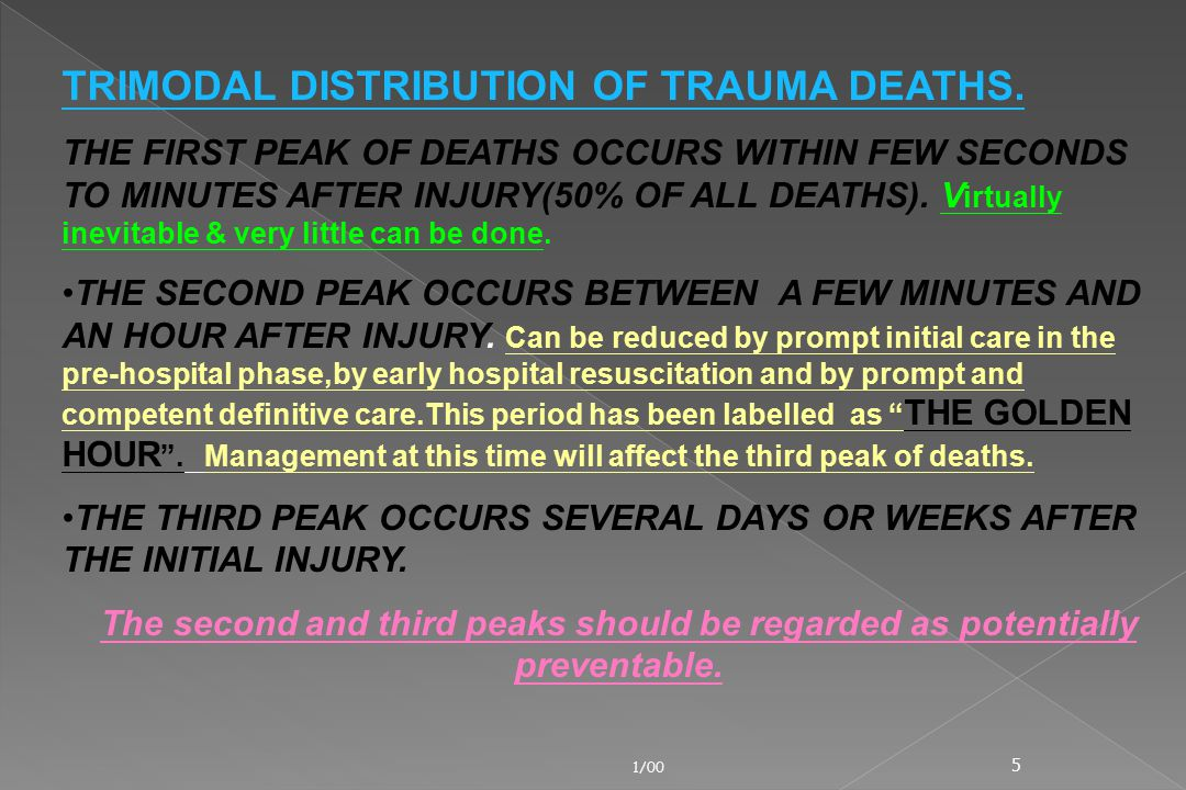 1/00 5 TRIMODAL DISTRIBUTION OF TRAUMA DEATHS. THE FIRST PEAK OF DEATHS OCCURS WITHIN FEW SECONDS TO MINUTES AFTER INJURY(50% OF ALL DEATHS). V irtual