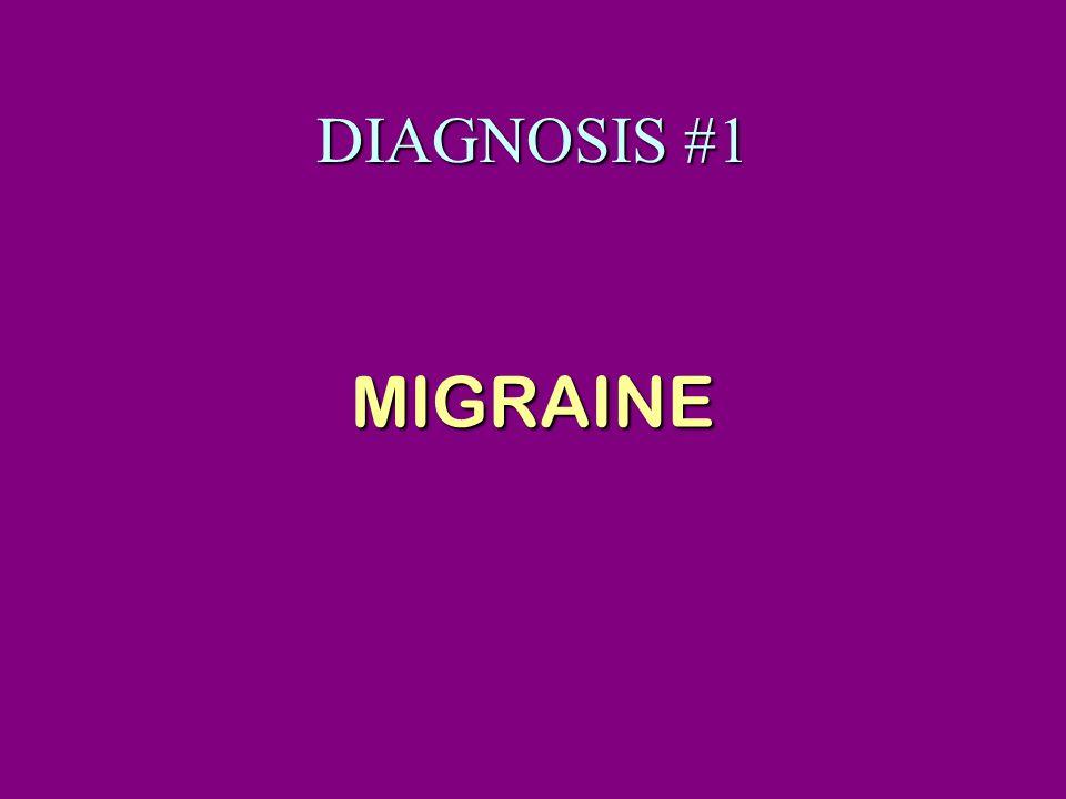 DIAGNOSIS #1 MIGRAINE