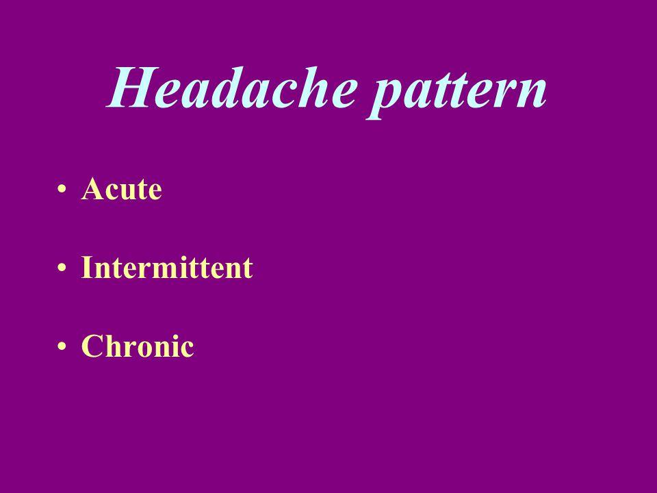 Headache pattern Acute Intermittent Chronic