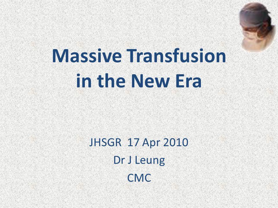 Massive Transfusion in the New Era JHSGR 17 Apr 2010 Dr J Leung CMC
