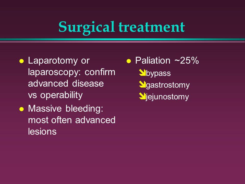 Surgical treatment l Laparotomy or laparoscopy: confirm advanced disease vs operability l Massive bleeding: most often advanced lesions l Paliation ~2