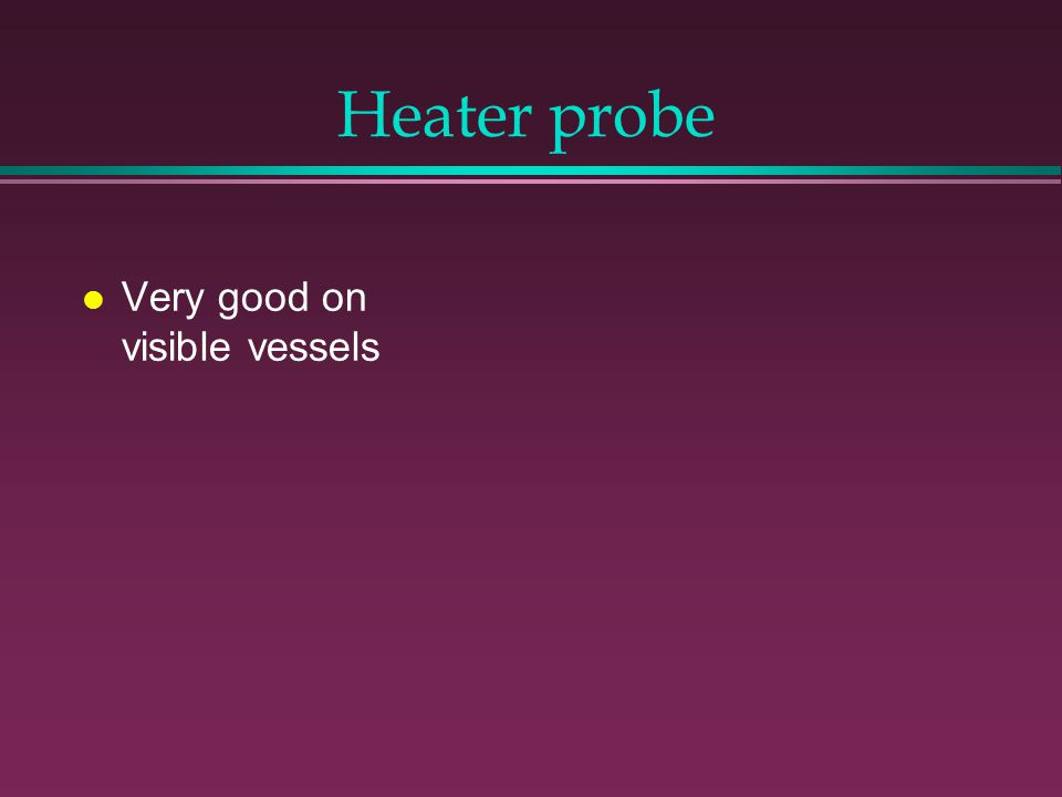 Heater probe l Very good on visible vessels