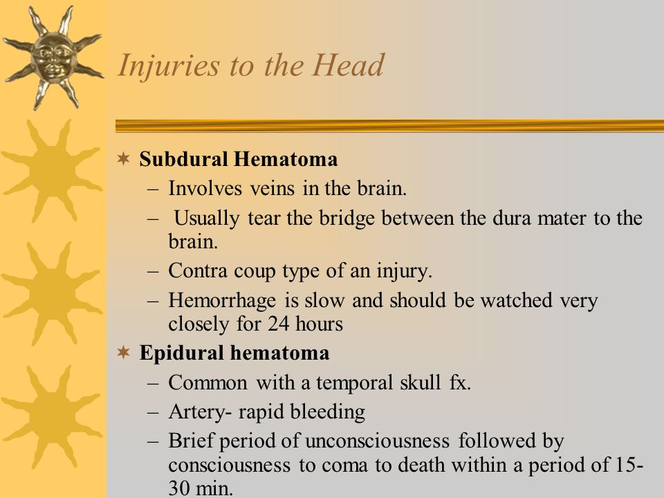 Injuries to the Head  Subdural Hematoma –Involves veins in the brain.