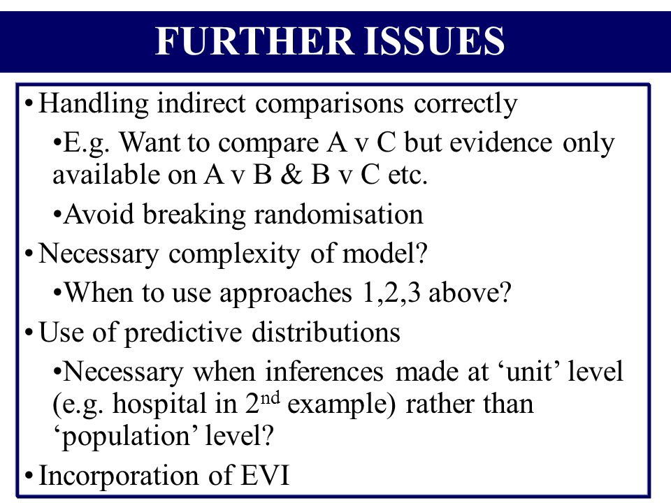 FURTHER ISSUES Handling indirect comparisons correctly E.g.