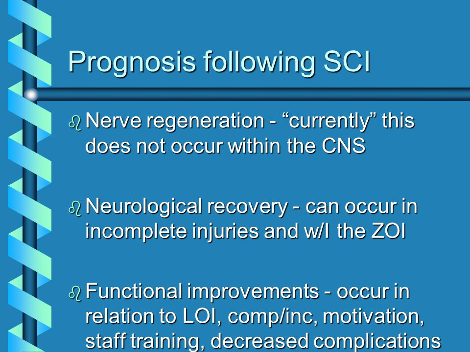 "Prognosis following SCI b Nerve regeneration - ""currently"" this does not occur within the CNS b Neurological recovery - can occur in incomplete injuri"