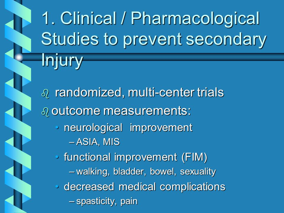 1. Clinical / Pharmacological Studies to prevent secondary Injury b randomized, multi-center trials b outcome measurements: neurological improvementne