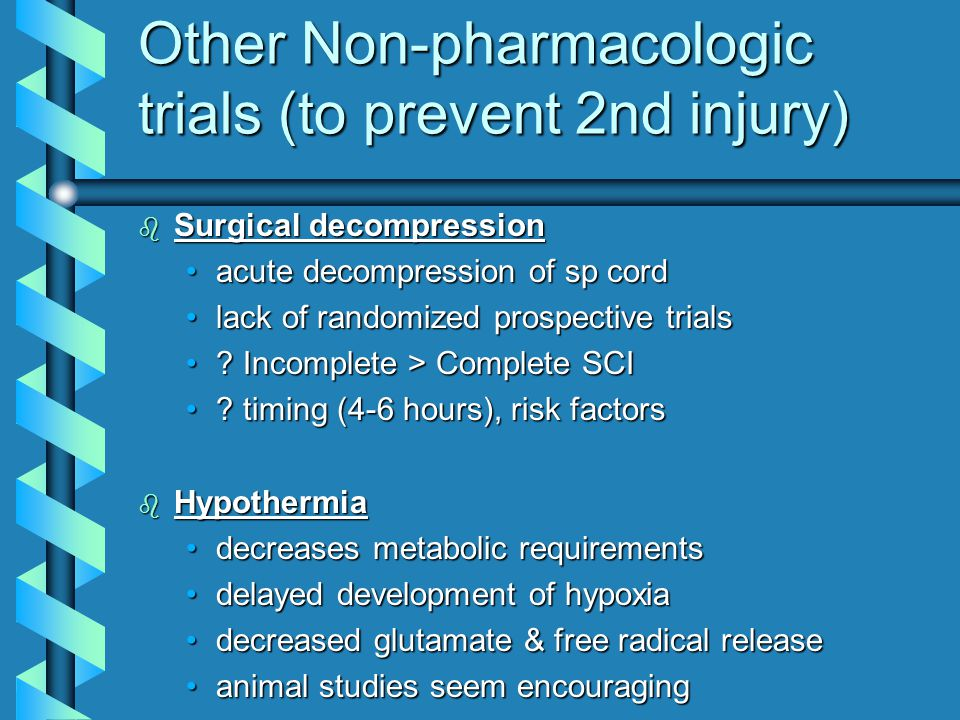 Other Non-pharmacologic trials (to prevent 2nd injury) b Surgical decompression acute decompression of sp cordacute decompression of sp cord lack of r