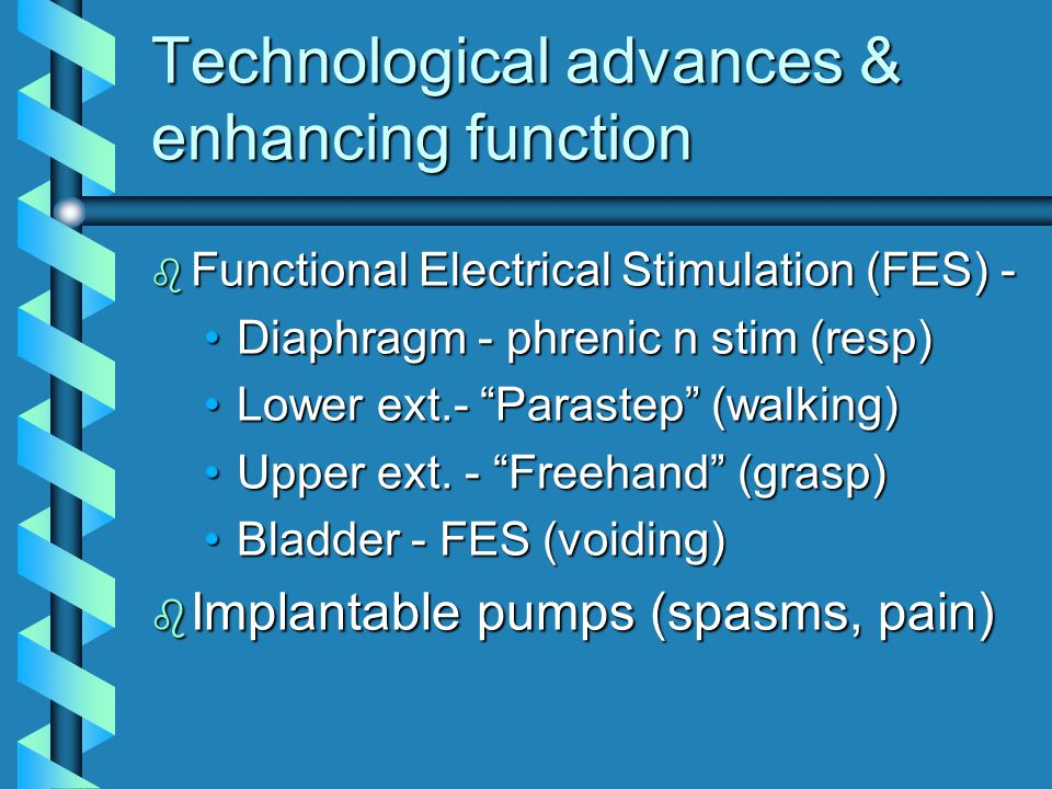 Technological advances & enhancing function b Functional Electrical Stimulation (FES) - Diaphragm - phrenic n stim (resp)Diaphragm - phrenic n stim (r