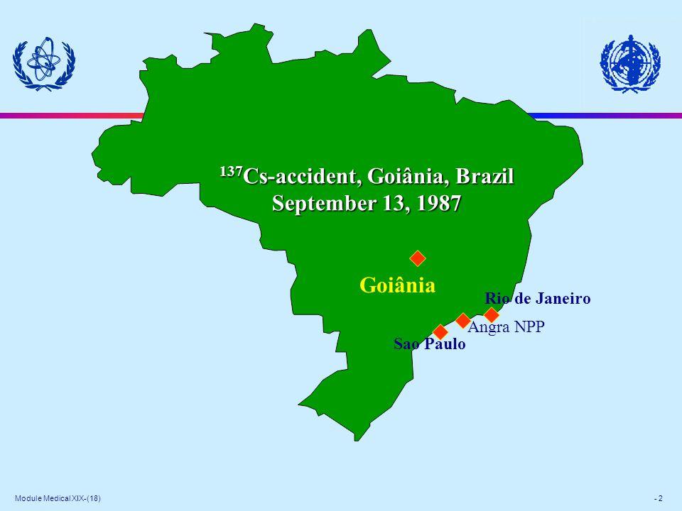 Module Medical XIX-(18) - 2 137 Cs-accident, Goiânia, Brazil September 13, 1987 Goiânia Rio de Janeiro Sao Paulo Angra NPP