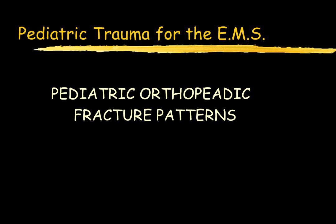 Pediatric Trauma for the E.M.S. PEDIATRIC ORTHOPEADIC FRACTURE PATTERNS