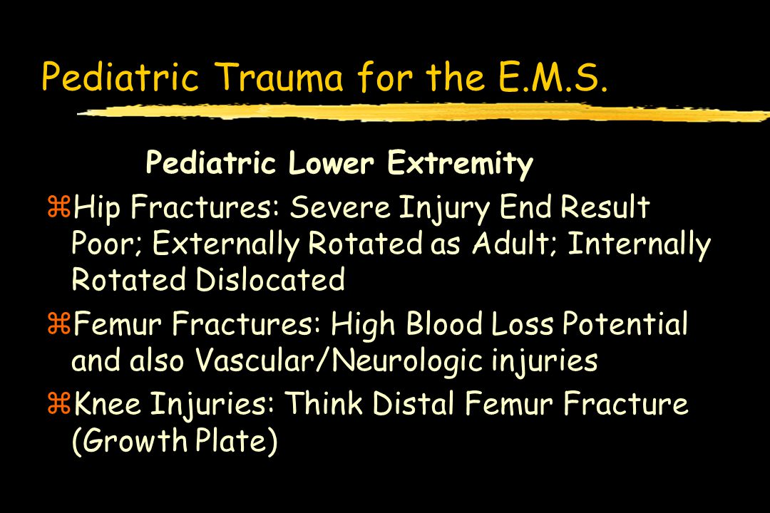 Pediatric Trauma for the E.M.S. Pediatric Lower Extremity zHip Fractures: Severe Injury End Result Poor; Externally Rotated as Adult; Internally Rotat