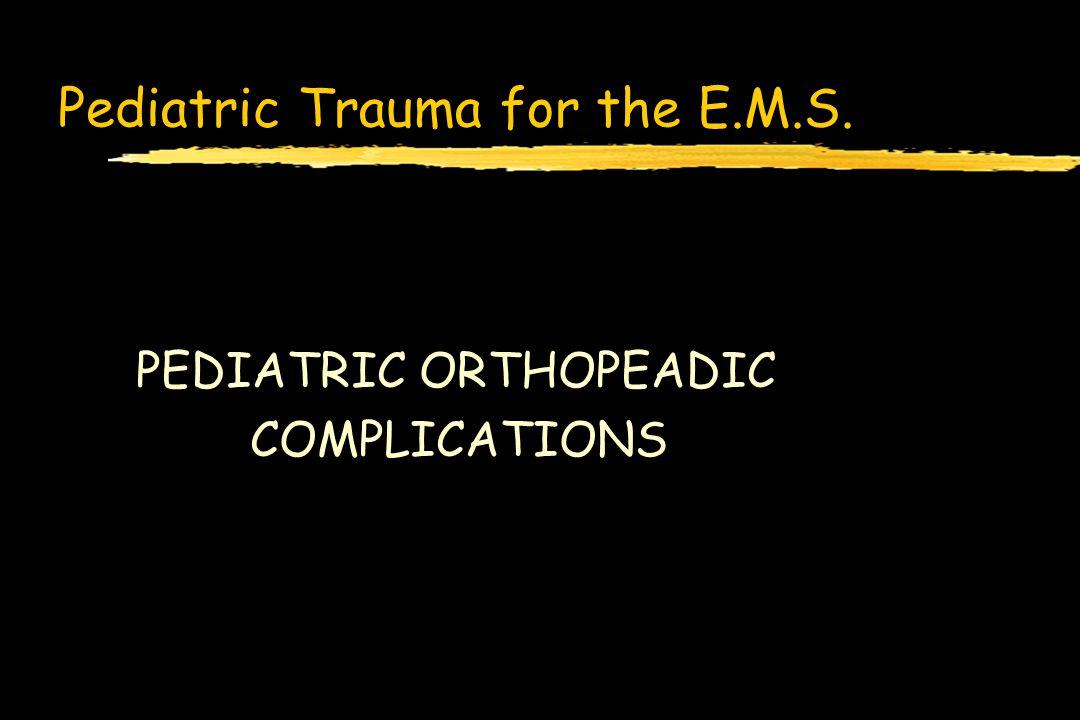 Pediatric Trauma for the E.M.S. PEDIATRIC ORTHOPEADIC COMPLICATIONS