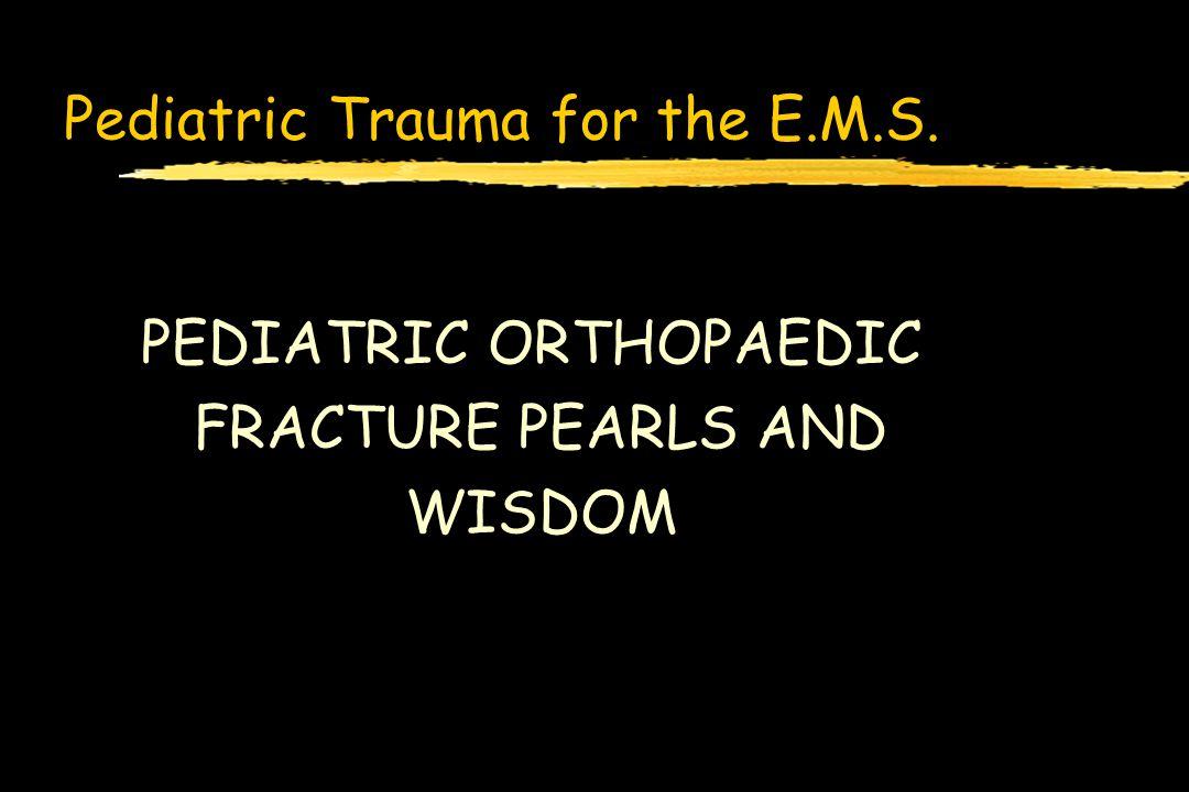 Pediatric Trauma for the E.M.S. PEDIATRIC ORTHOPAEDIC FRACTURE PEARLS AND WISDOM