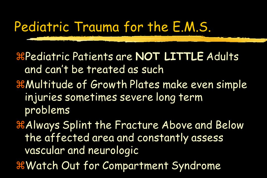 Pediatric Trauma for the E.M.S. zPediatric Patients are NOT LITTLE Adults and can't be treated as such zMultitude of Growth Plates make even simple in