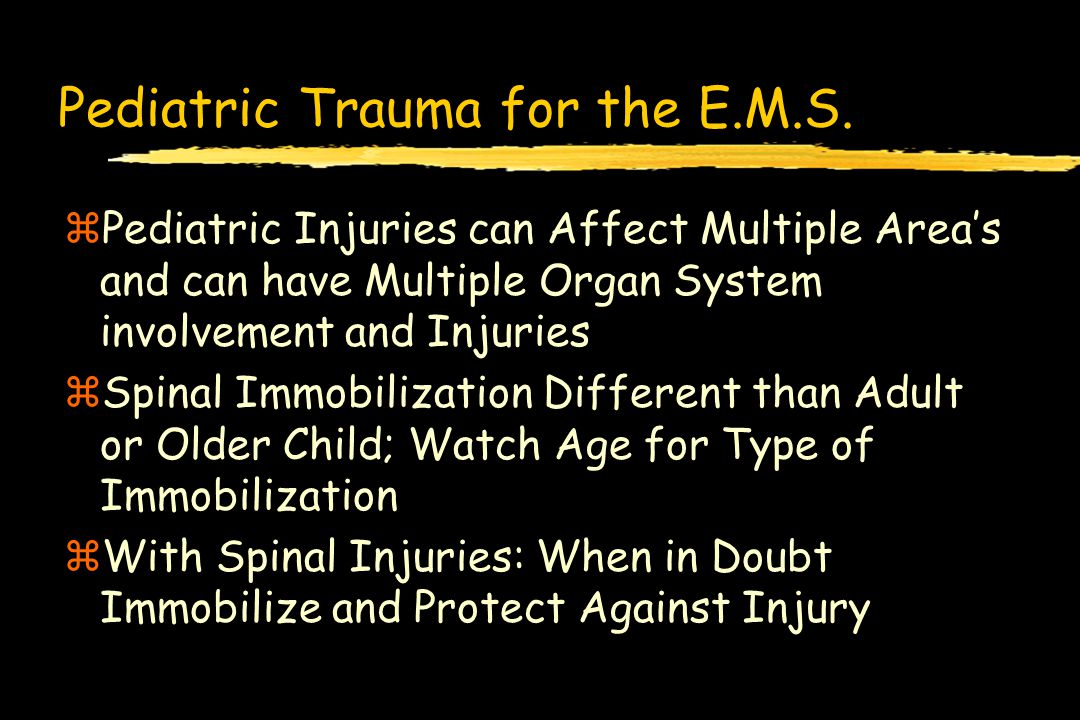 Pediatric Trauma for the E.M.S. zPediatric Injuries can Affect Multiple Area's and can have Multiple Organ System involvement and Injuries zSpinal Imm