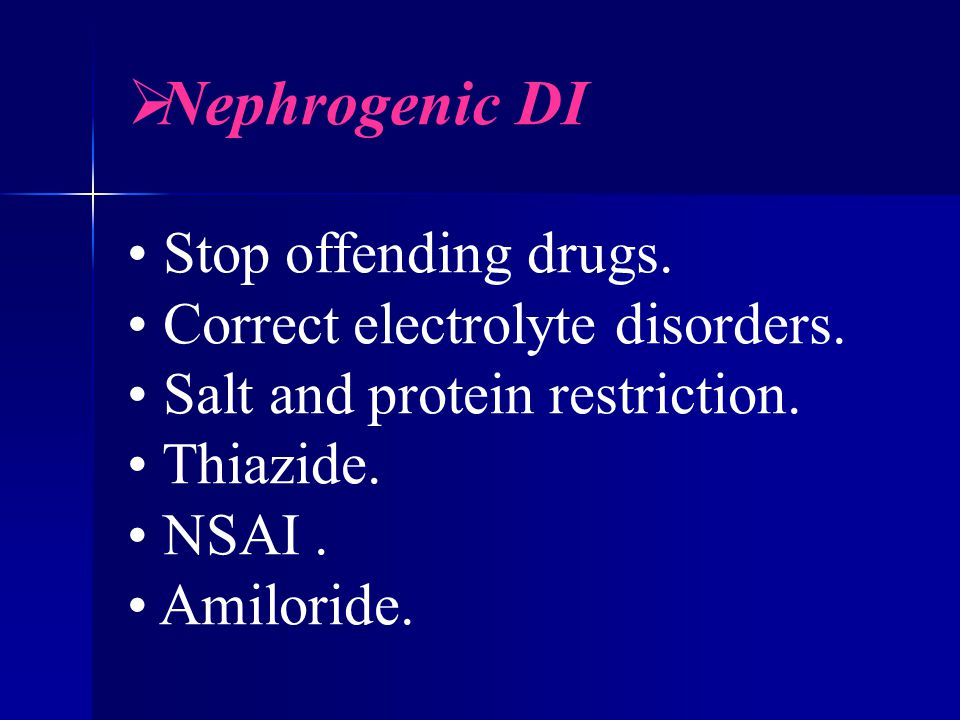  Nephrogenic DI Stop offending drugs. Correct electrolyte disorders.