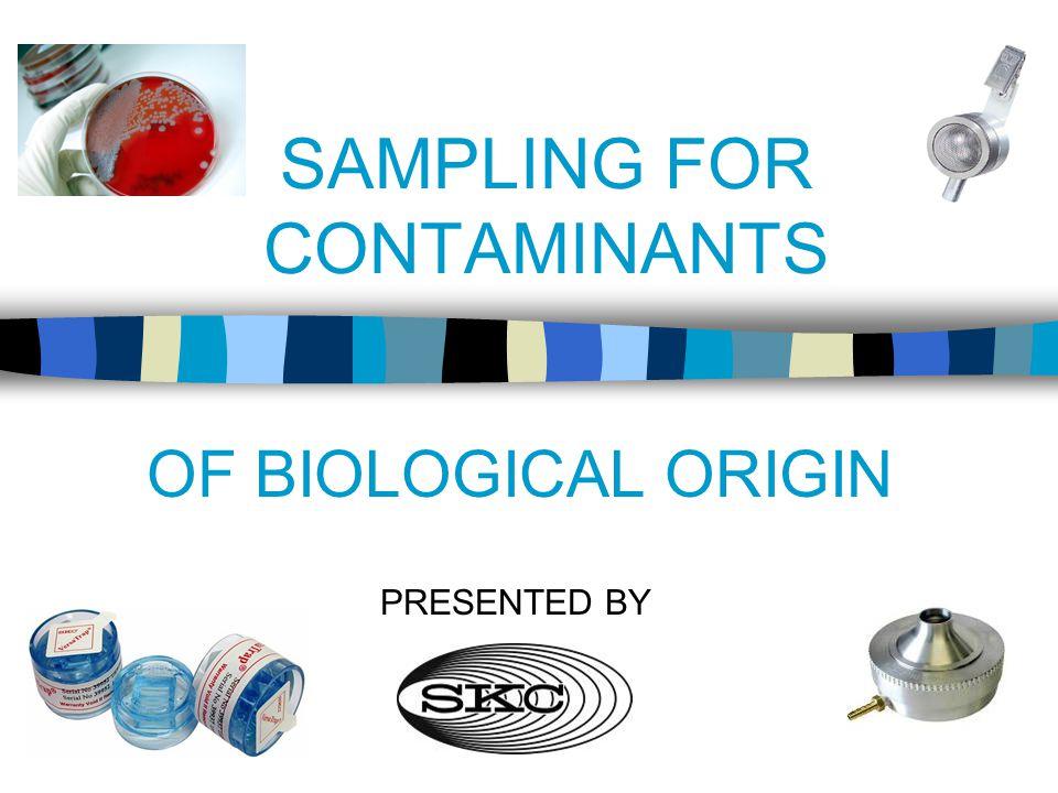 SAMPLING FOR CONTAMINANTS OF BIOLOGICAL ORIGIN PRESENTED BY