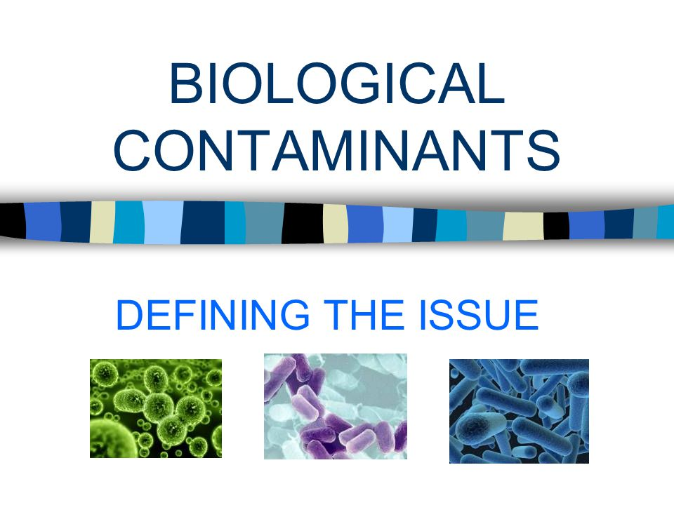 1.Biological contamination typically is a complex mixture of many types of microorganisms.