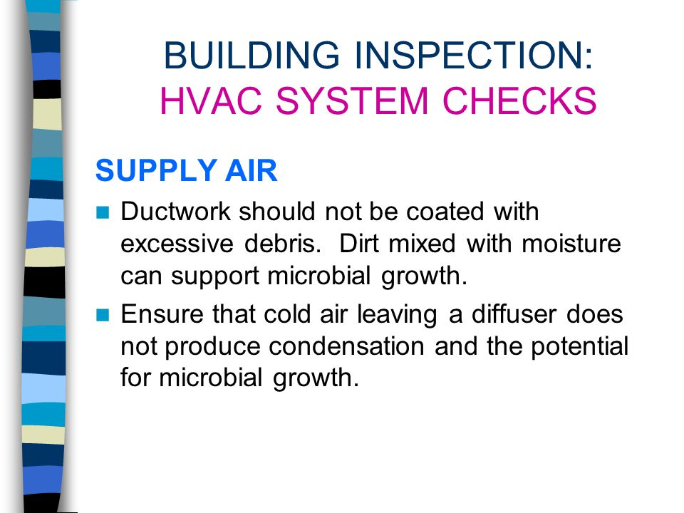 BUILDING INSPECTION: HVAC SYSTEM CHECKS CONDITION OF AIR FILTERS HVAC filters are not designed to protect equipment or occupants from heavily contaminated air.