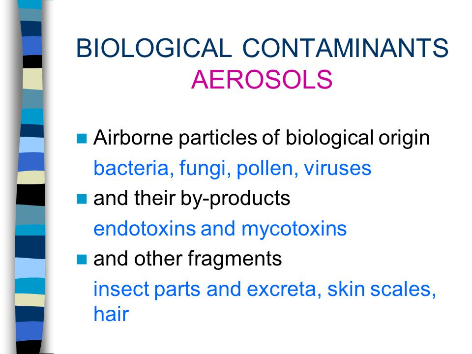 BIOLOGICAL CONTAMINATION As defined by ACGIH Aerosols, gases and vapors of biological origin of a type and concentration likely to cause disease or predispose persons to adverse health effects.