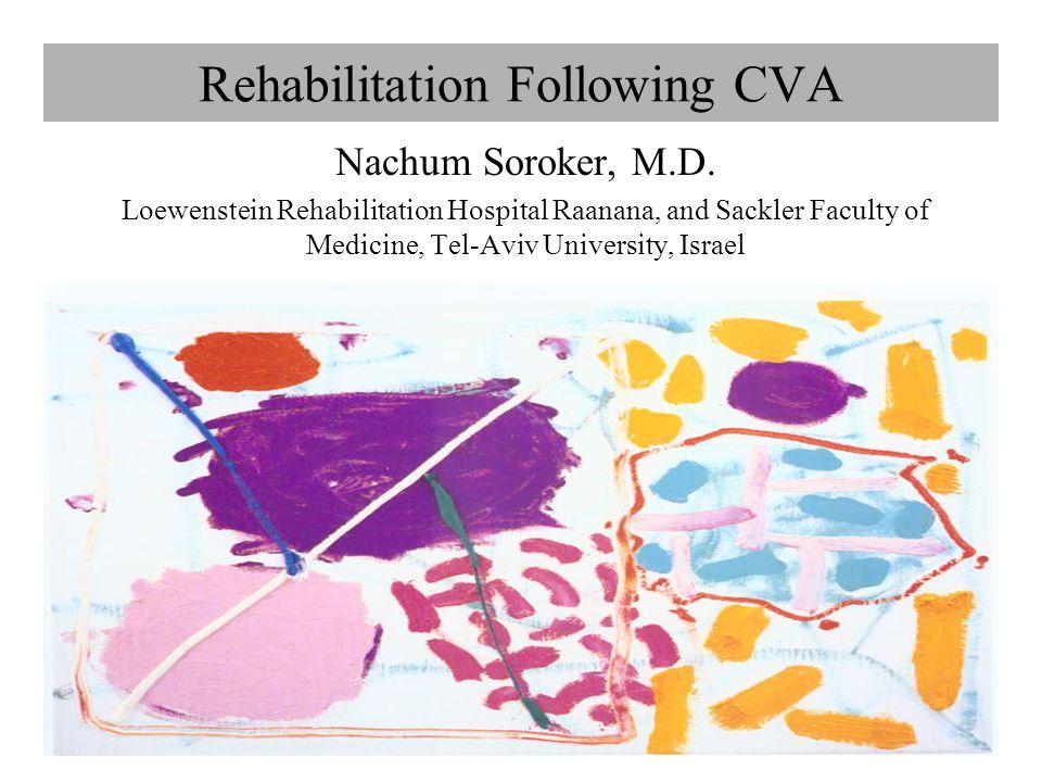 Rehabilitation Following CVA Nachum Soroker, M.D.