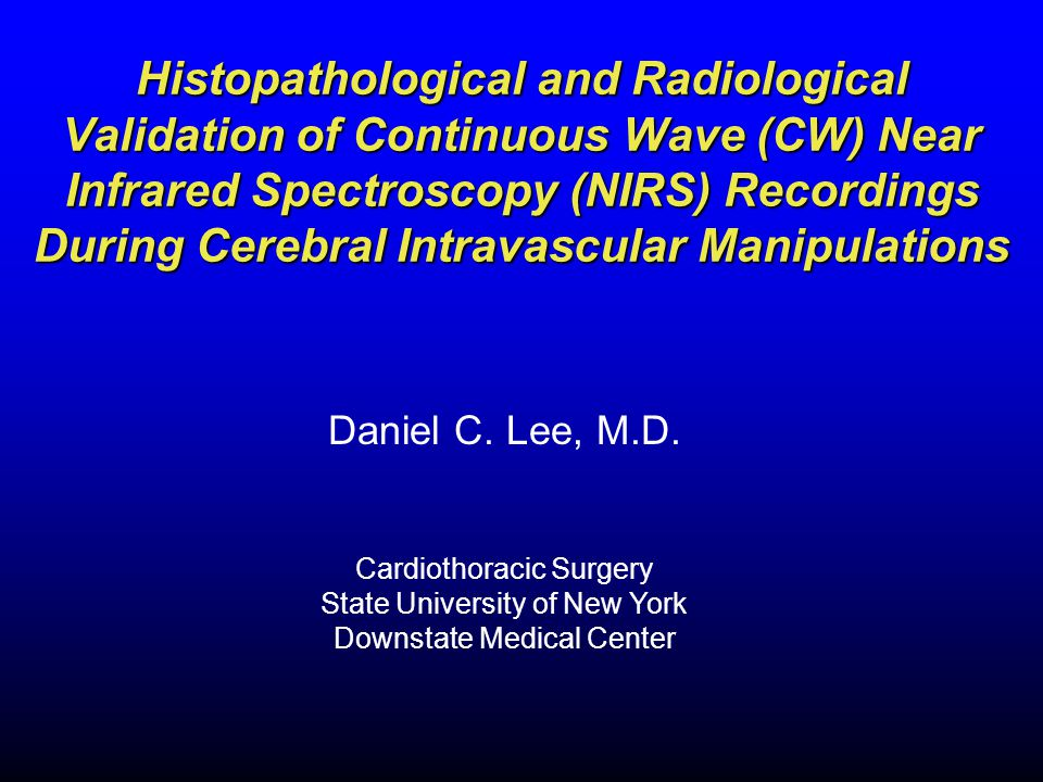 Histopathological and Radiological Validation of Continuous Wave (CW) Near Infrared Spectroscopy (NIRS) Recordings During Cerebral Intravascular Manipulations Daniel C.