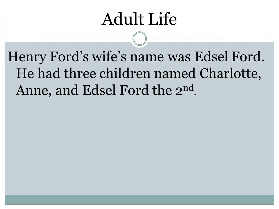 Adult Life Henry Ford's wife's name was Edsel Ford.