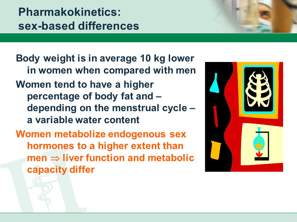 Sex-based differences in pharmacokinetics Sex-based differences in pharmacokinetics have been demonstrated Influence of sex (hormones ?) on metabolism does exist for several pathways and enzymes Clinical relevance: in most cases slight over-/underdosing?