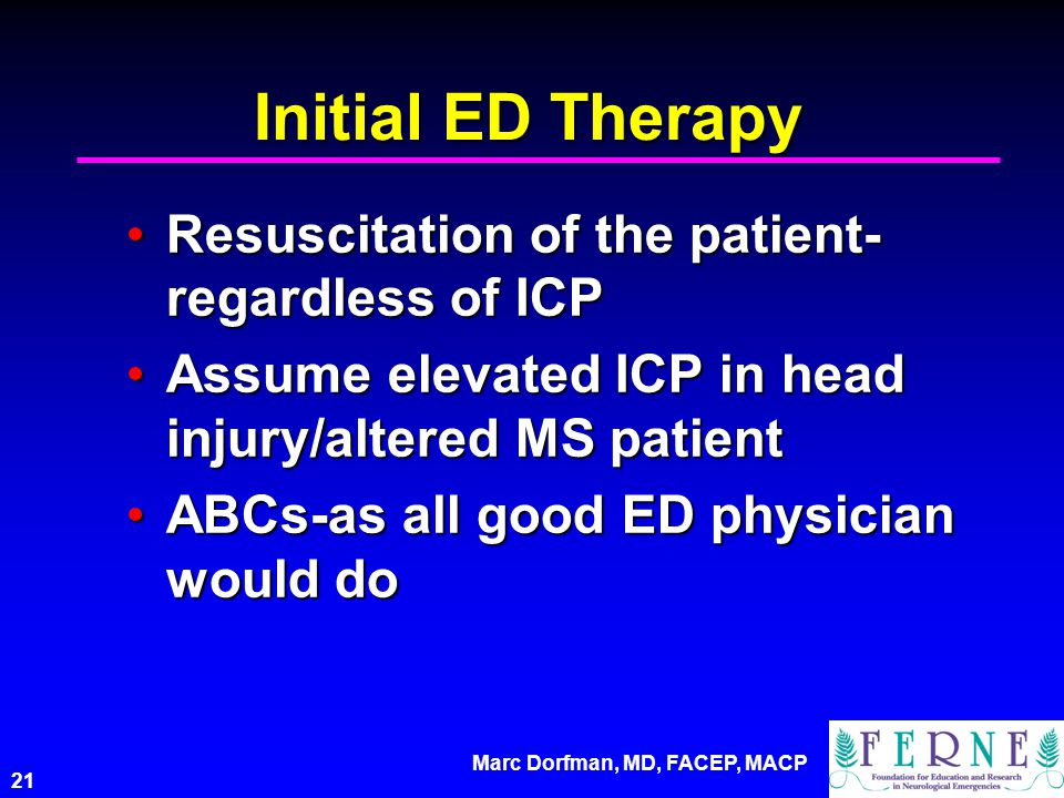 Marc Dorfman, MD, FACEP, MACP 21 Initial ED Therapy Resuscitation of the patient- regardless of ICPResuscitation of the patient- regardless of ICP Ass