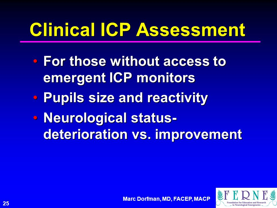 Marc Dorfman, MD, FACEP, MACP 25 Clinical ICP Assessment For those without access to emergent ICP monitorsFor those without access to emergent ICP mon