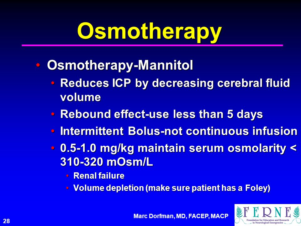 Marc Dorfman, MD, FACEP, MACP 28 Osmotherapy Osmotherapy-MannitolOsmotherapy-Mannitol Reduces ICP by decreasing cerebral fluid volumeReduces ICP by de