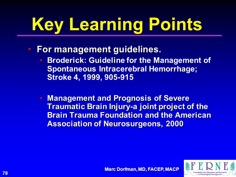Marc Dorfman, MD, FACEP, MACP 78 Key Learning Points For management guidelines.For management guidelines. Broderick: Guideline for the Management of S