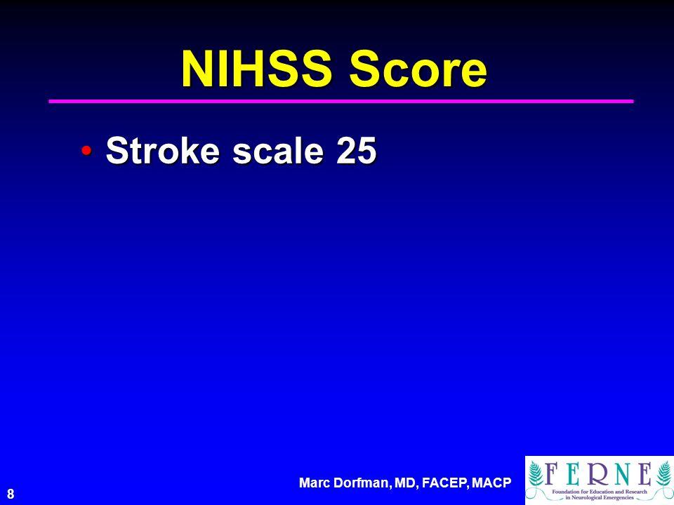 Marc Dorfman, MD, FACEP, MACP 8 NIHSS Score Stroke scale 25Stroke scale 25