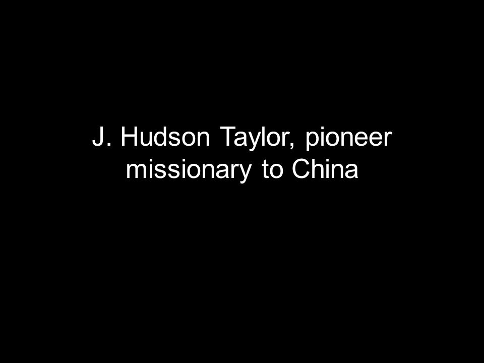 J. Hudson Taylor, pioneer missionary to China