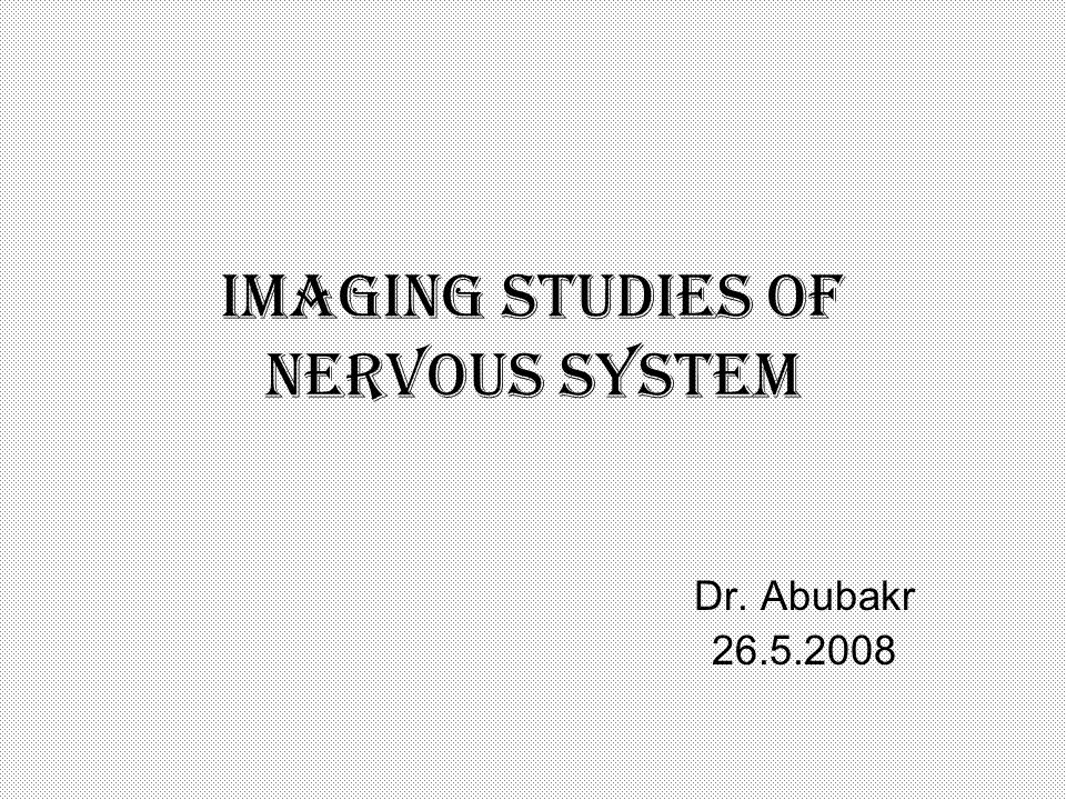 Imaging studies of nervous system Dr. Abubakr 26.5.2008
