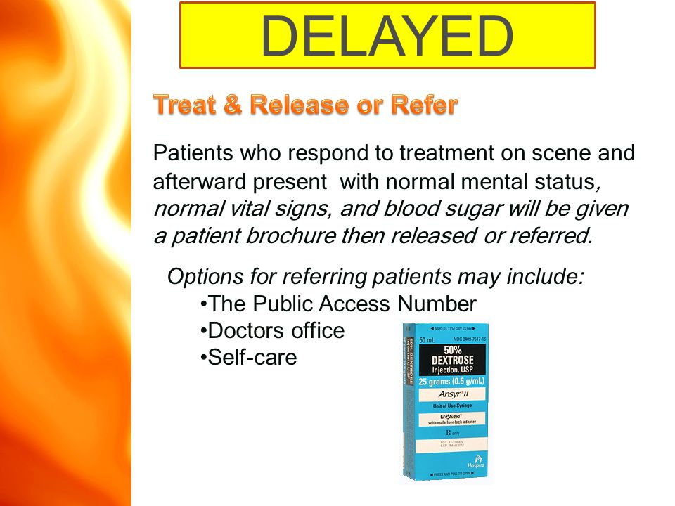 Patients who respond to treatment on scene and afterward present with normal mental status, normal vital signs, and blood sugar will be given a patient brochure then released or referred.