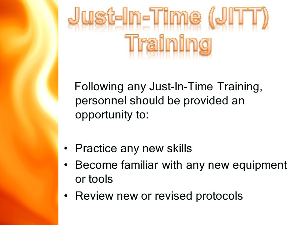Following any Just-In-Time Training, personnel should be provided an opportunity to: Practice any new skills Become familiar with any new equipment or tools Review new or revised protocols www.disasterdoug.com
