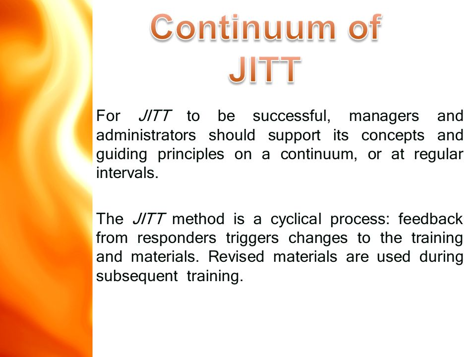 For JITT to be successful, managers and administrators should support its concepts and guiding principles on a continuum, or at regular intervals.