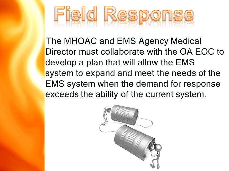 The MHOAC and EMS Agency Medical Director must collaborate with the OA EOC to develop a plan that will allow the EMS system to expand and meet the needs of the EMS system when the demand for response exceeds the ability of the current system.