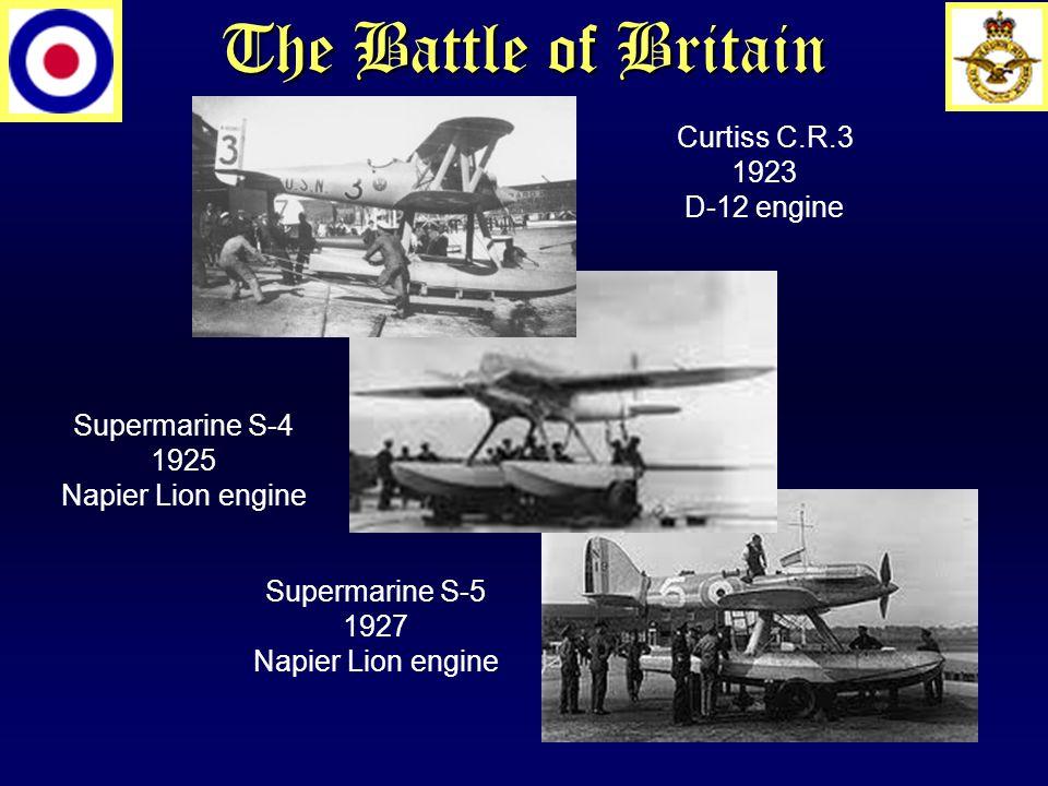 The Battle of Britain Supermarine S-4 1925 Napier Lion engine Curtiss C.R.3 1923 D-12 engine Supermarine S-5 1927 Napier Lion engine