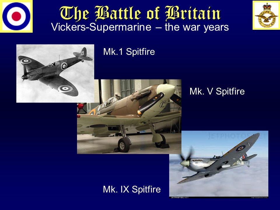 Vickers-Supermarine – the war years Mk.1 Spitfire Mk. V Spitfire Mk. IX Spitfire