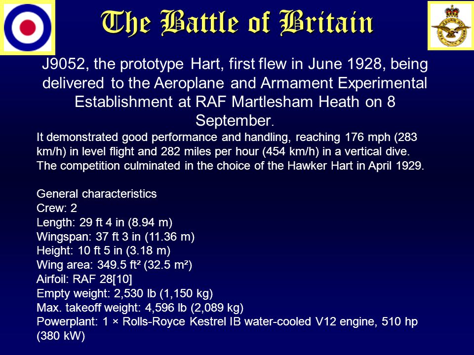 The Battle of Britain J9052, the prototype Hart, first flew in June 1928, being delivered to the Aeroplane and Armament Experimental Establishment at RAF Martlesham Heath on 8 September.