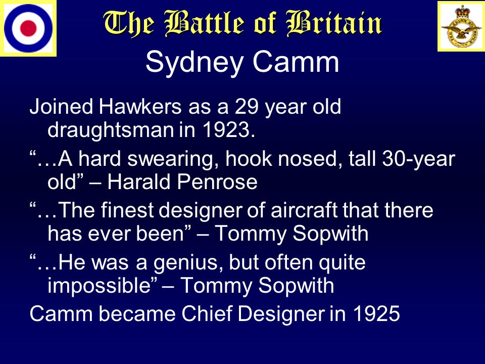 The Battle of Britain Sydney Camm Joined Hawkers as a 29 year old draughtsman in 1923.