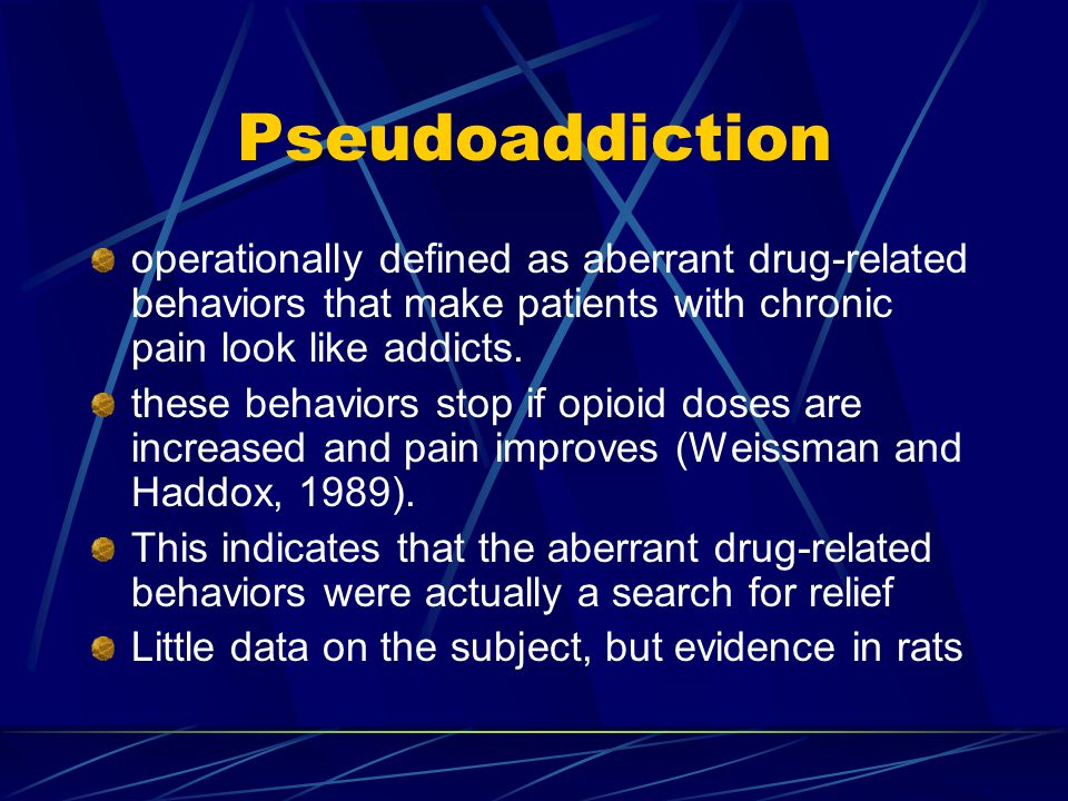 Pseudoaddiction operationally defined as aberrant drug-related behaviors that make patients with chronic pain look like addicts.