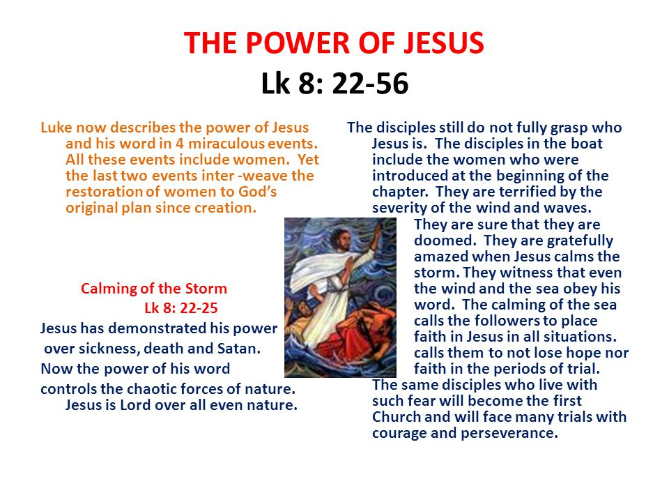 THE POWER OF JESUS Lk 8: 22-56 Luke now describes the power of Jesus and his word in 4 miraculous events.