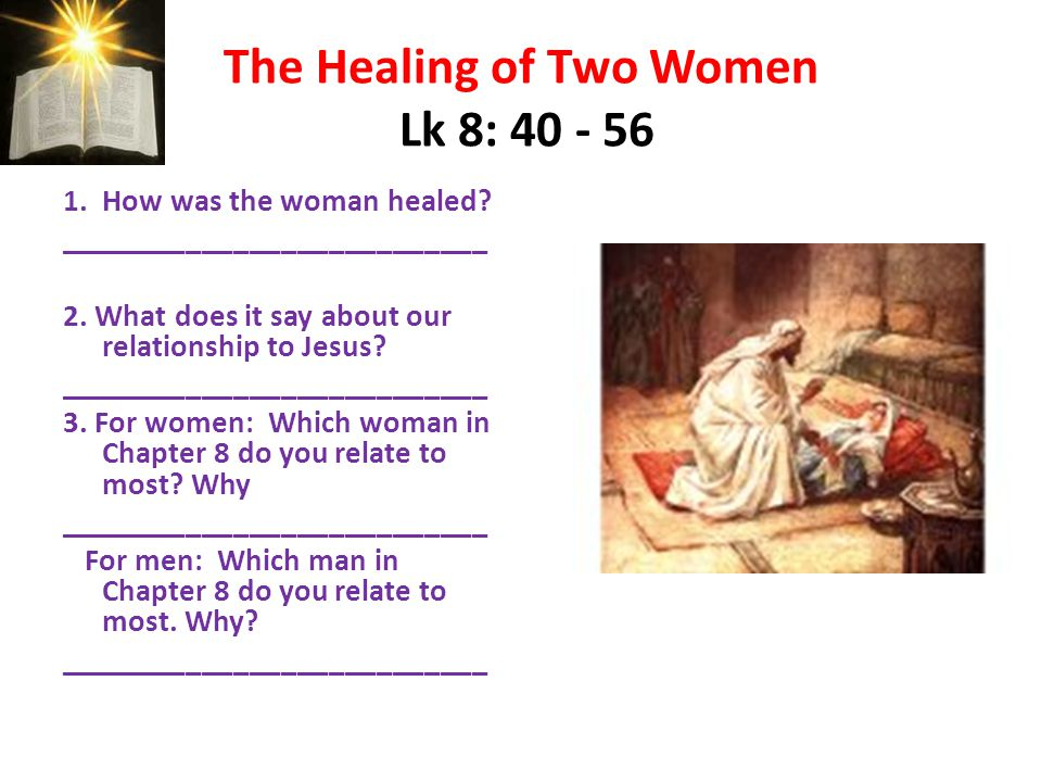 The Healing of Two Women Lk 8: 40 - 56 1.How was the woman healed.