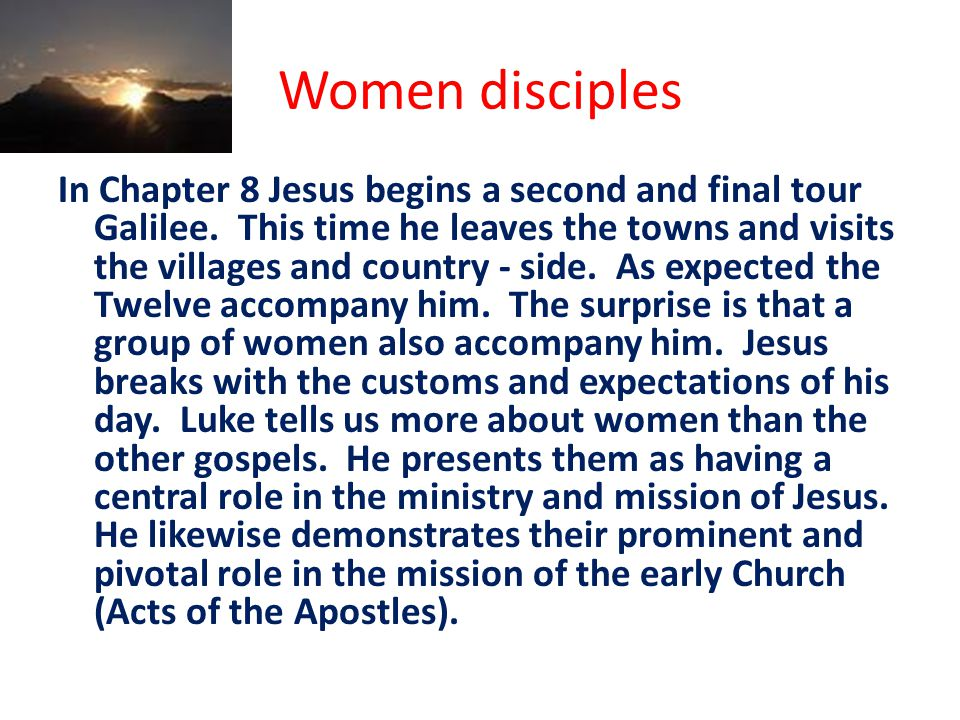 Women disciples In Chapter 8 Jesus begins a second and final tour Galilee.