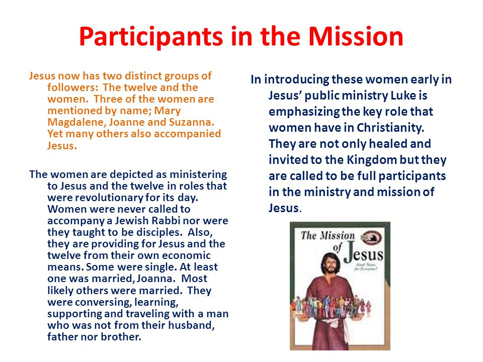 Participants in the Mission Jesus now has two distinct groups of followers: The twelve and the women.