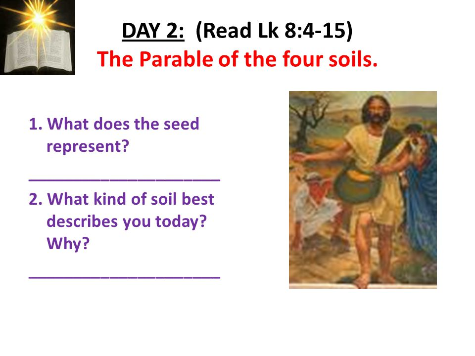 DAY 2: (Read Lk 8:4-15) The Parable of the four soils.